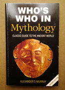 Who's Who in Mythology: Classic Guide to the Ancient World - Alexander S. Murray (käytetty)