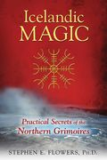 Icelandic Magic: Practical Secrets of the Northern Grimoires - Stephen E. Flowers Ph.D.´