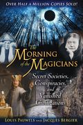 The Morning of the Magicians: Secret Societies, Conspiracies, and Vanished Civilizations - Louis Pauwels & Jacques Bergier