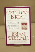 Only Love Is Real: A Story of Soulmates Reunited - Brian Weiss (käytetty)
