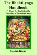 The Bhakti-yoga Handbook: A Guide for Beginning the Essentials of Devotional Yoga (käytetty)