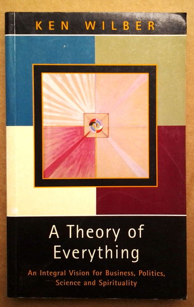 A Theory of Everything: An Integral Vision for Business, Politics, Science and Spirituality - Ken Wilber  (käytetty)