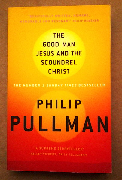 The Good Man Jesus and the Scoundrel Christ - Philip Pullman (käytetty)