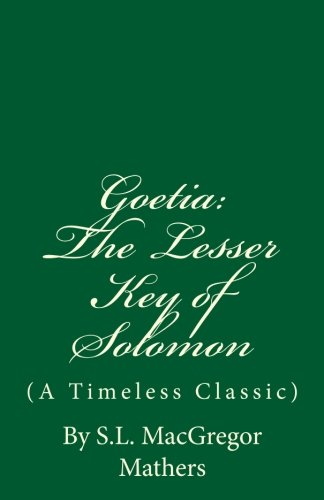 The Lesser Key of Solomon: Goetia - S.L. MacGregor Mathers