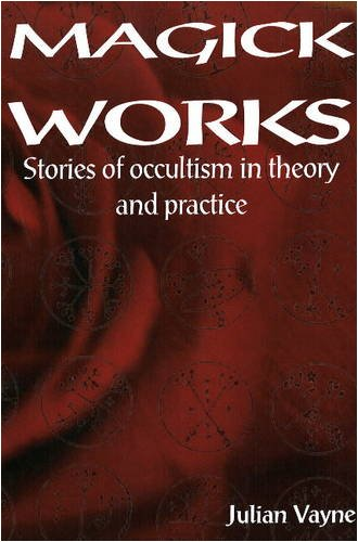 Magick Works - Stories of occultism in theory and practice - Julian Vayne