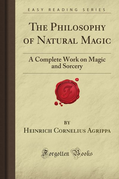 The Philosophy of Natural Magic: A Complete Work on Magic and Sorcery - Heinrich Cornelius Agrippa