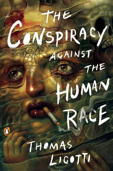 The Conspiracy Against the Humarn Race - Thomas Ligotti