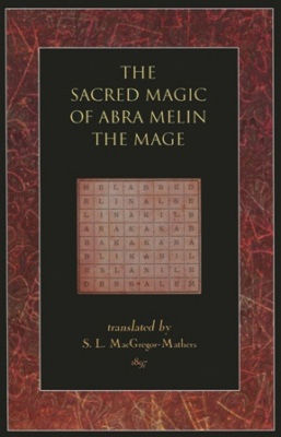 S.L MacGregor Mathers: The Sacred Magic Of Abra Melin The Mage