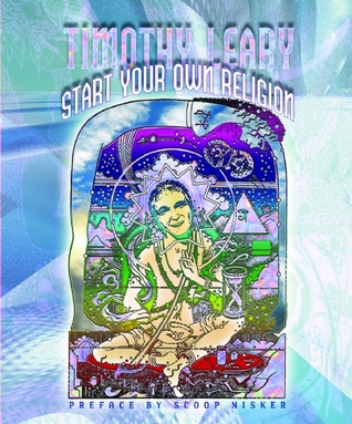 Timothy Leary: Start Your Own Religion
