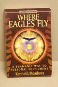 Where Eagles Fly: A Shamanic Way to Personal Fulfillment (Earth Quest): Shamanic Way to Personal Fulfilment - Kenneth Meadows  (käytetty)
