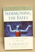 Summoning the Fates: A Woman's Guide to Destiny - Zsuzsanna Budapest