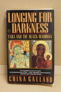 Longing for Darkness: Tara and the Black Madonna A Ten-Year Journey - China Galland (käytetty)