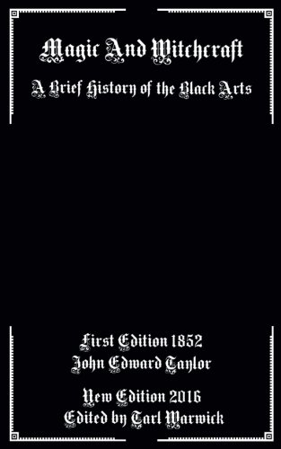 Magic And Witchcraft: A Brief History of the Black Arts - John Edward Taylor