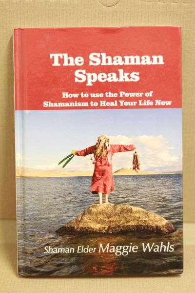 The Shaman Speaks: How to Use the Power of Shamanism to Heal Your Life Now - Maggie Wahls  (käytetty)