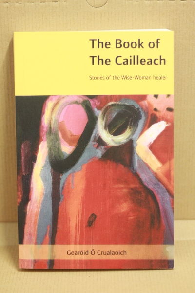 The Book of the Cailleach: Stories of the Wise Woman Healer - Gearoid Crualaoich (käytetty)