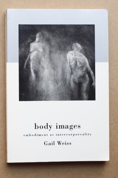 Body Images: Embodiment as Intercorporeality - Gail Weiss (käytetty)
