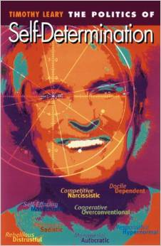 Timothy Leary: The Politics of Self-Determination